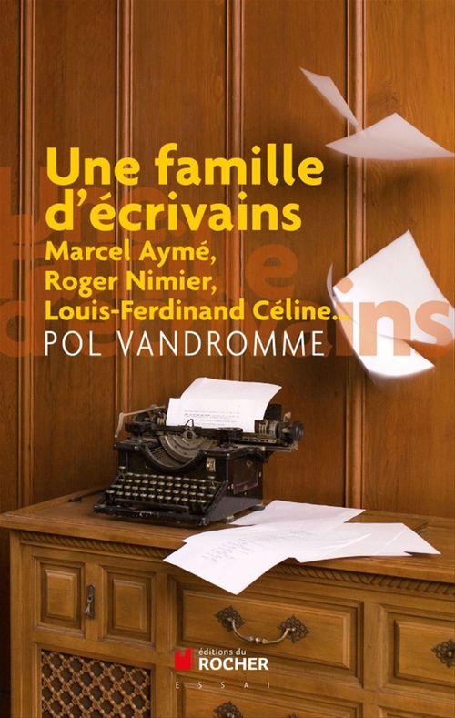 Une famille d'écrivains ; Marcel Aymé, Roger Nimier, Louis-Ferdinand Céline...