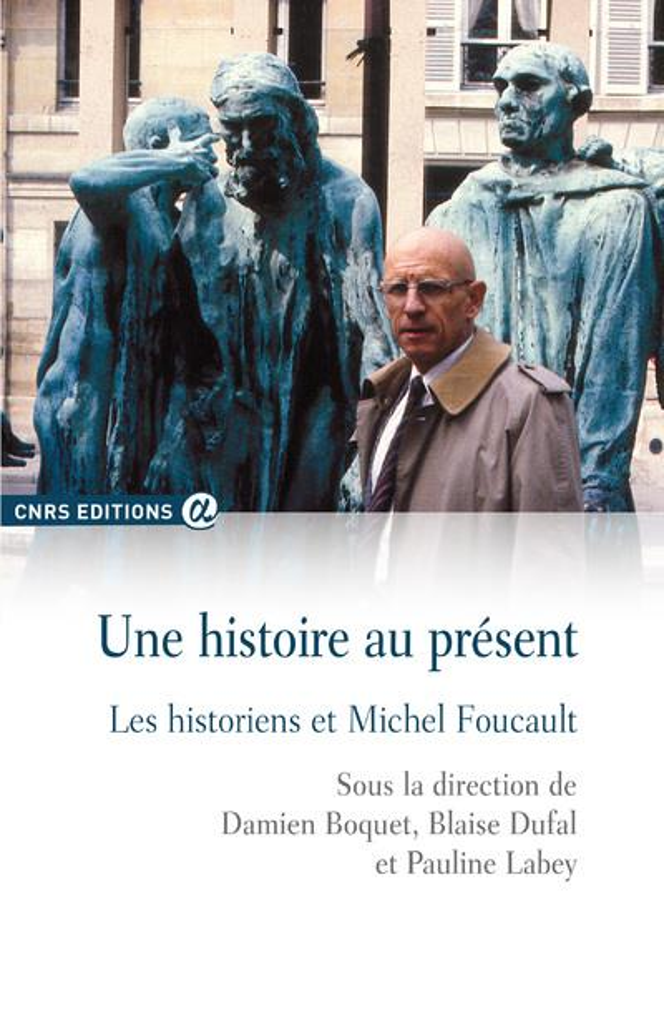 Une histoire au présent ; les historiens et Michel Foucault