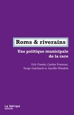 Vente Livre Numérique : Roms & riverains ; une politique municipale de la race  - Carine Fouteau - Serge Guichard - Aurélie Windels - Éric FASSIN