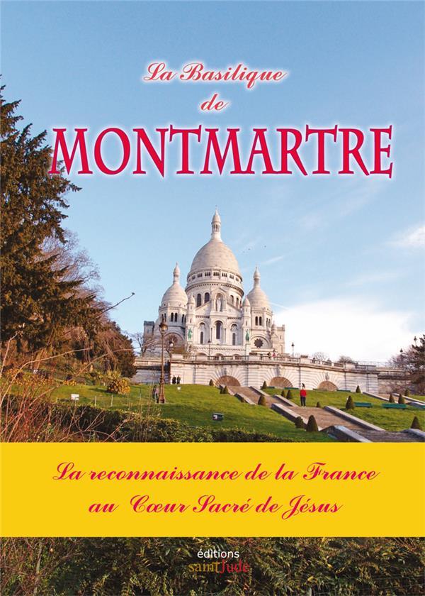 La basilique de Montmartre ; la reconnaissance de la France au coeur sacré de Jésus