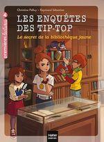 Vente Livre Numérique : Les enquêtes des Tip Top - Le secret de la bibliothèque jaune CE1/CE2 dès 7 ans  - Christine Palluy