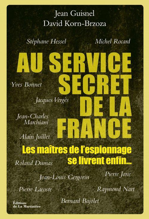 Au service secret de la France ; les maîtres de l'espionnage se livrent enfin...