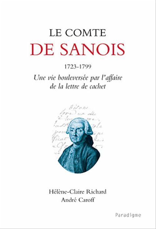 Le comte de sanois, 1723-1799 ; une vie bouleversée par l'affaire de la lettre de cachet
