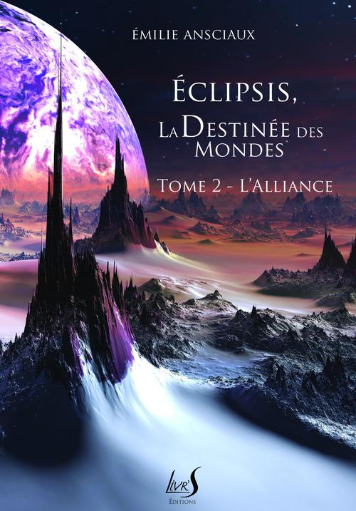 Eclipsis, la destinée des mondes t.2 ; l'alliance