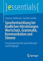 Sprachentwicklung bei kindlichen Hörstörungen: Wortschatz, Grammatik, Kommunikation und Stimme  - Karolin Schäfer - Vanessa Hoffmann