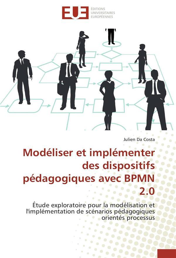 Modéliser et implémenter des dispositifs pédagogiques avec BPMN 2.0 ; étude exploratoire pour la modélisation et l'implémentation de scénarios pédagogiques orientés processus
