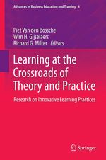 Learning at the Crossroads of Theory and Practice  - Richard G. Milter - Wim H. Gijselaers - Piet Van den Bossche