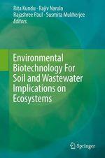 Environmental Biotechnology For Soil and Wastewater Implications on Ecosystems  - Susmita Mukherjee - Rita Kundu - Rajiv Narula - Rajashree Paul