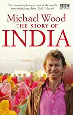 The Story of India  - Michael Wood