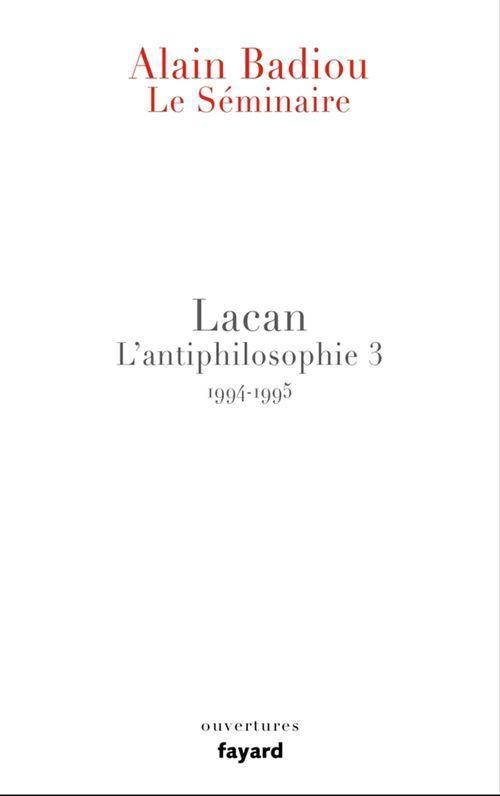 Le séminaire ; Lacan ; l'antiphilosophie 3 ; 1994/1995