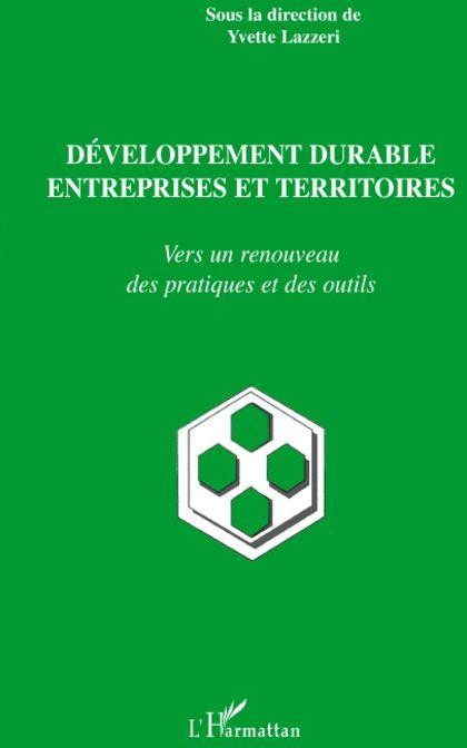 Developpement Durable Entreprises Et Territoires ; Vers Un Renouveau Des Pratiques Et Des Outils