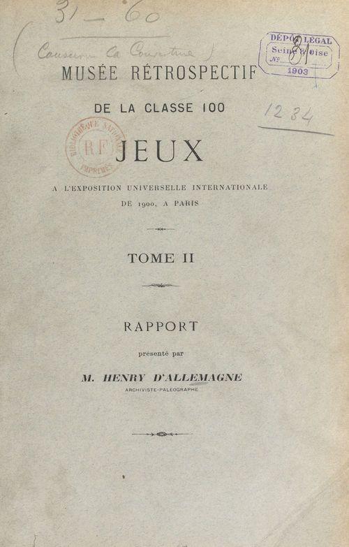 Musée rétrospectif de la classe 100, jeux, à l'Exposition universelle internationale de 1900, à Paris (2). Rapport  - Henry d'Allemagne