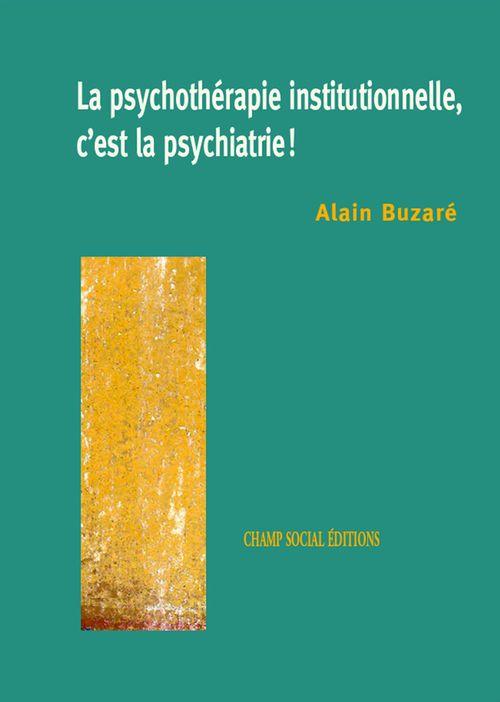 Psychotherapie institutionnelle c est la psychiatrie