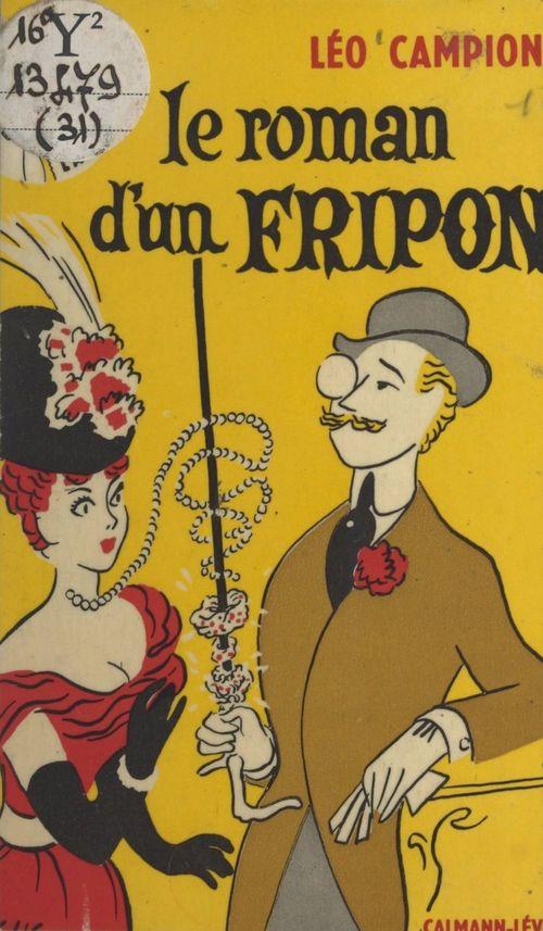 Le roman d'un fripon  - Léo CAMPION