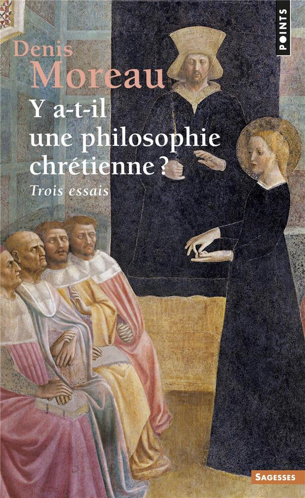 Y A-T-IL UNE PHILOSOPHIE CHRETIENNE ? TROIS ESSAIS