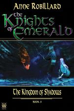 Vente Livre Numérique : Knights of Emerald 03 : The Kingdom of Shadows  - Anne Robillard