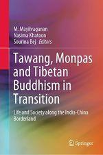 Tawang, Monpas and Tibetan Buddhism in Transition  - M. Mayilvaganan - Nasima Khatoon - Sourina Bej