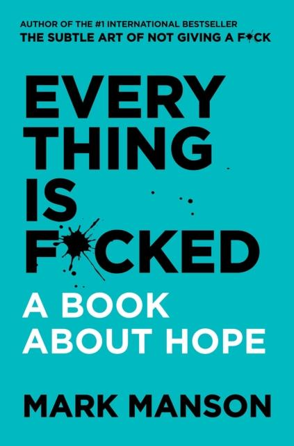 EVERYTHING IS FUCKED - A BOOK ABOUT HOPE