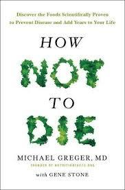 HOW NOT TO DIE - DISCOVER FOODS SCIENTIFICALLY PROVEN TO PREVENT REVERSE DISEASE