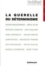 Vente EBooks : La Querelle du déterminisme  - Edgar Morin - Henri ATLAN - Ilya Prigogine - Isabelle STENGERS - Antoine Danchin - Krzysztof Pomian - Jean Largeault - Jean Pet