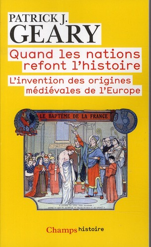 Quand les nations refont l'histoire ; l'invention des origines médiévales de l'Europe