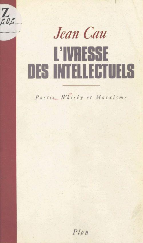 L'ivresse des intellectuels : pastis, whisky et marxisme  - Jean Cau