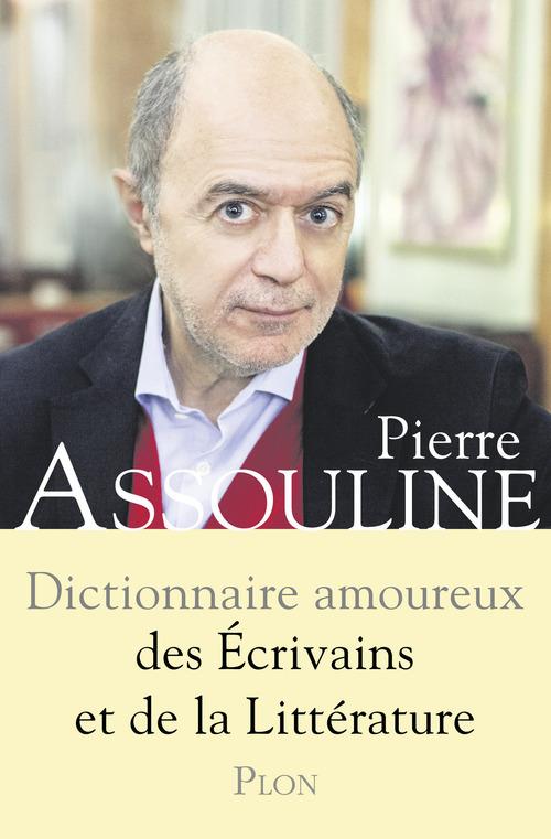 Dictionnaire amoureux ; des écrivains et de la littérature
