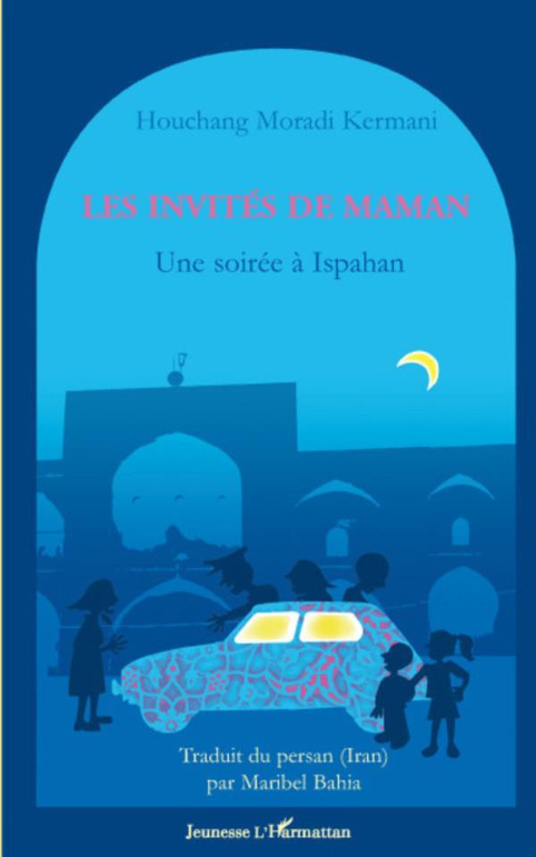 Les invités de maman ; une soirée à Ispahan