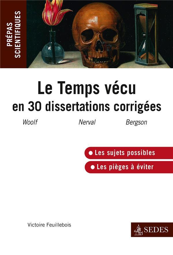 Le temps vécu en 30 dissertations corrigées ; Woolf, Nerval, Bergson ; prépas scientifiques