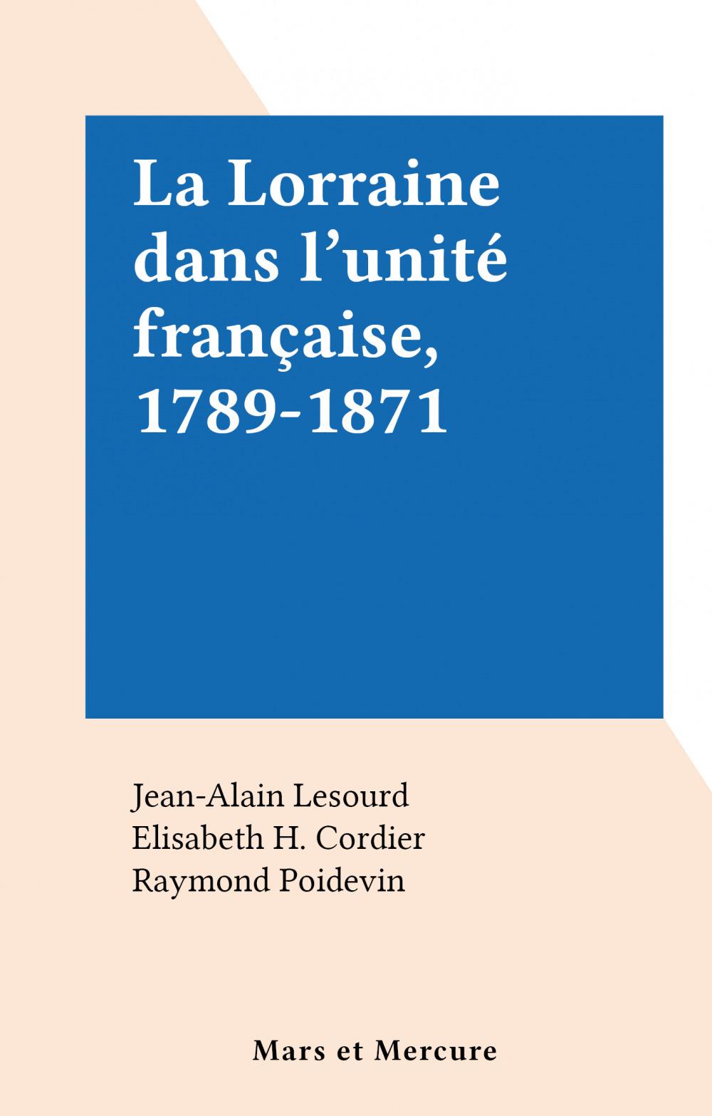 La Lorraine dans l'unité française, 1789-1871  - Jean-Alain Lesourd