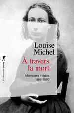 Vente EBooks : À travers la mort ; mémoires inédits, 1886-1890  - Louise MICHEL