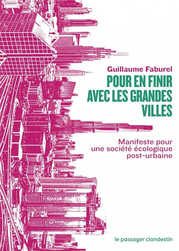 Pour en finir avec les grandes villes ; manifeste pour une société écologique post-urbaine