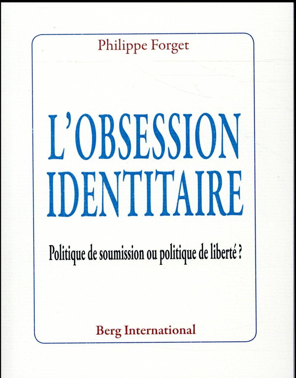 L'obsession identitaire ; politique de soumission ou politique de liberté ?