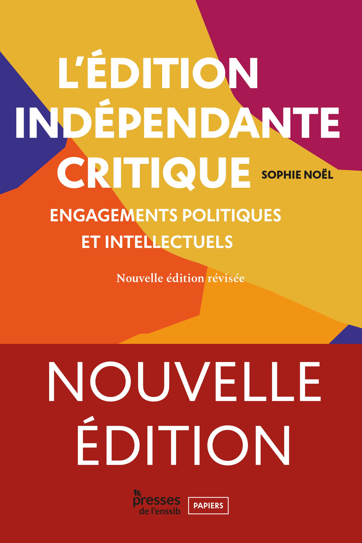 L'edition independante critique. engagements politiques et intellectu els (nouvelle edition revisee)