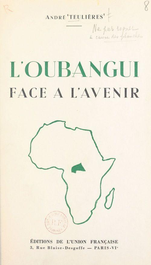 Un territoire d'Union française : l'Oubangui face à l'avenir