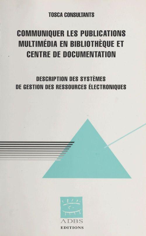 Communiquer les publications multimedias en bibliotheque et centre de documentation