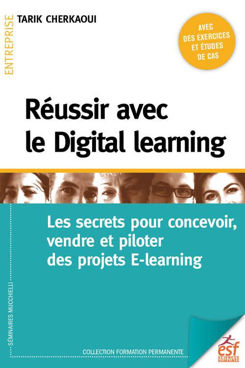 Réussir avec le digital learning ; les secrets pour concevoir, vendre et piloter des projets e-learn