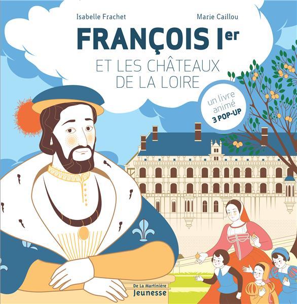 François Ier et les châteaux de la Loire