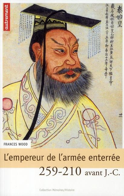 L'Empereur de l'armée enterrée ; fondateur de l'Empire de Chine 258-210 avant J.-C.
