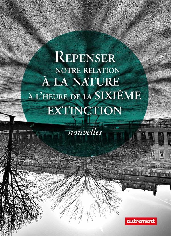 Repenser notre relation à la nature à l'heure de la sixième extinction