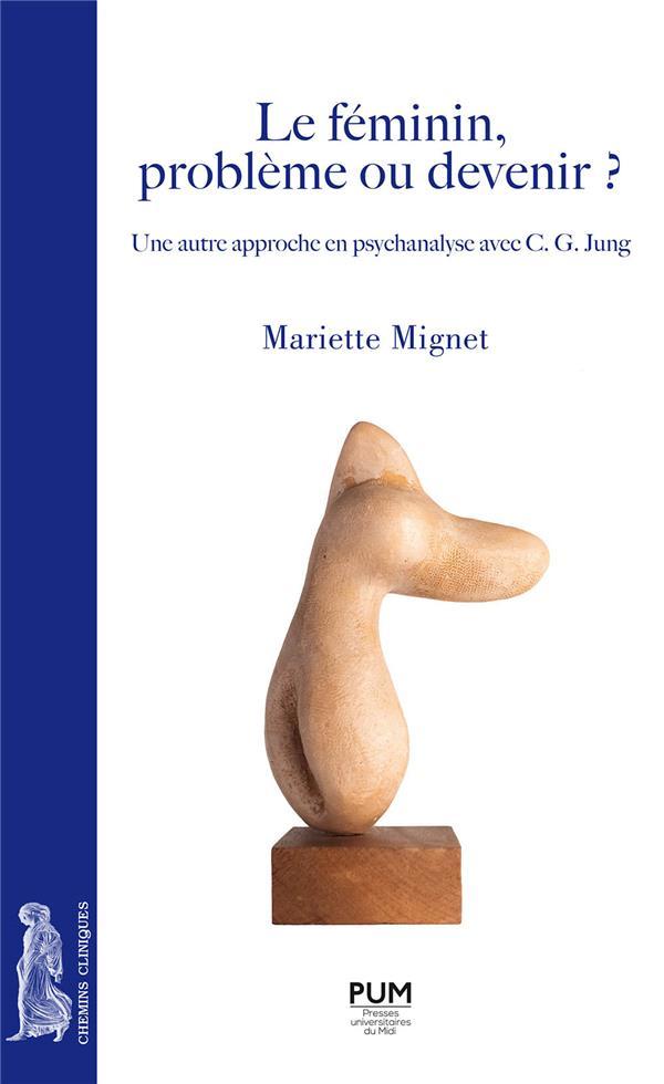 Le féminin, problème ou devenir ? ; une autre approche en psychanalyse avec C. G. Jung