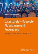 Datenschutz - Konzepte, Algorithmen und Anwendung  - Markus Von Rimscha