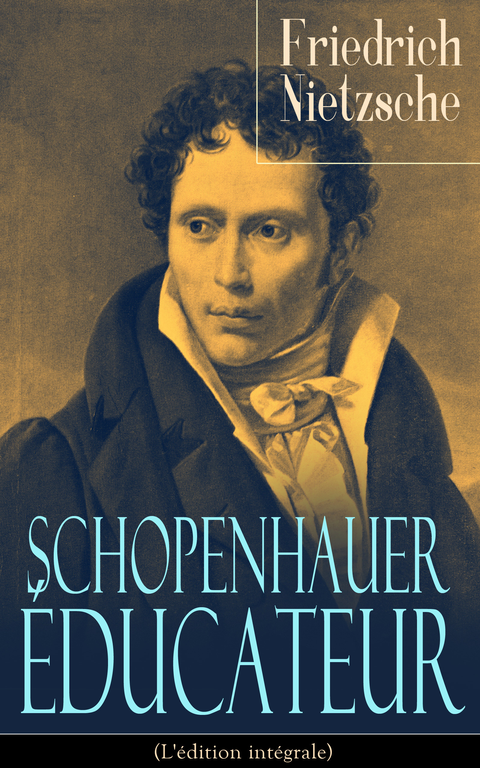 Schopenhauer éducateur (L'édition intégrale)  - Arthur Schopenhauer