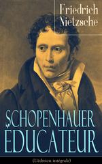 Schopenhauer éducateur (L'édition intégrale)