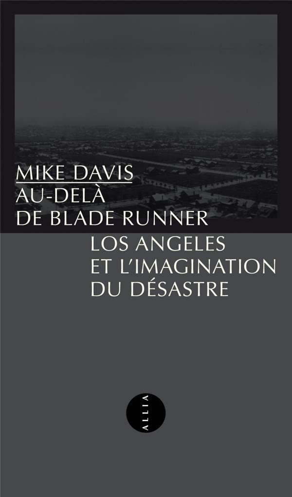 AU-DELA DE BLADE RUNNER  -  LOS ANGELES ET L'IMAGINATION DU DESASTRE