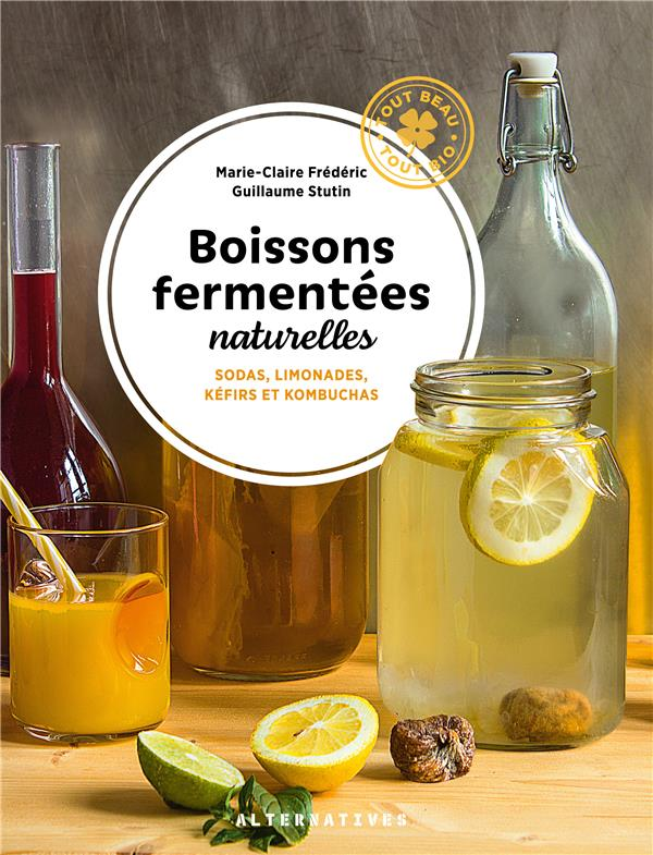 BOISSONS FERMENTEES NATURELLES - SODAS, LIMONADES, KEFIRS ET KOMBUCHAS