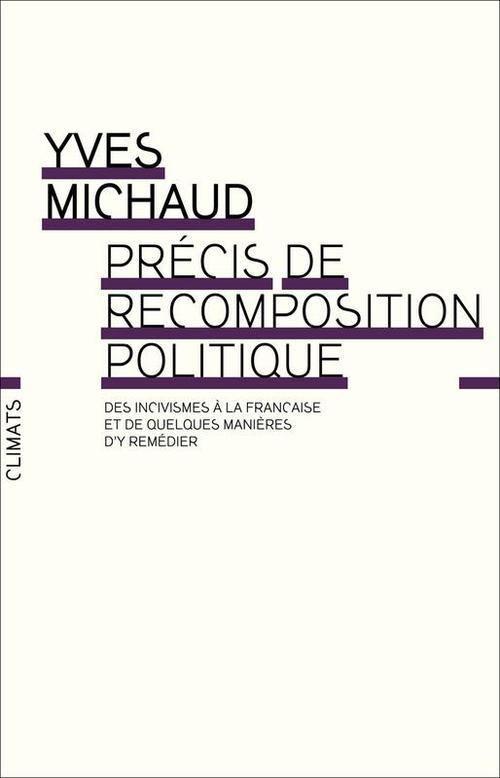Precis de recomposition politique - des incivismes a la francaise et de quelques manieres d'y remedi
