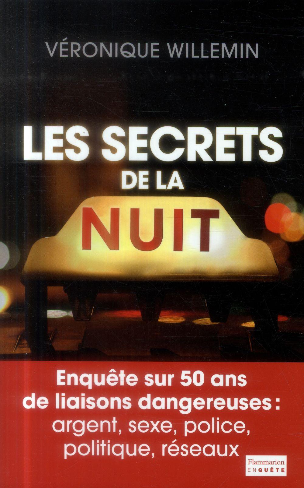 Les secrets de la nuit ; enquête sur 50 ans des liaisons dangereuses : argent, sexe, police, politique, reseaux