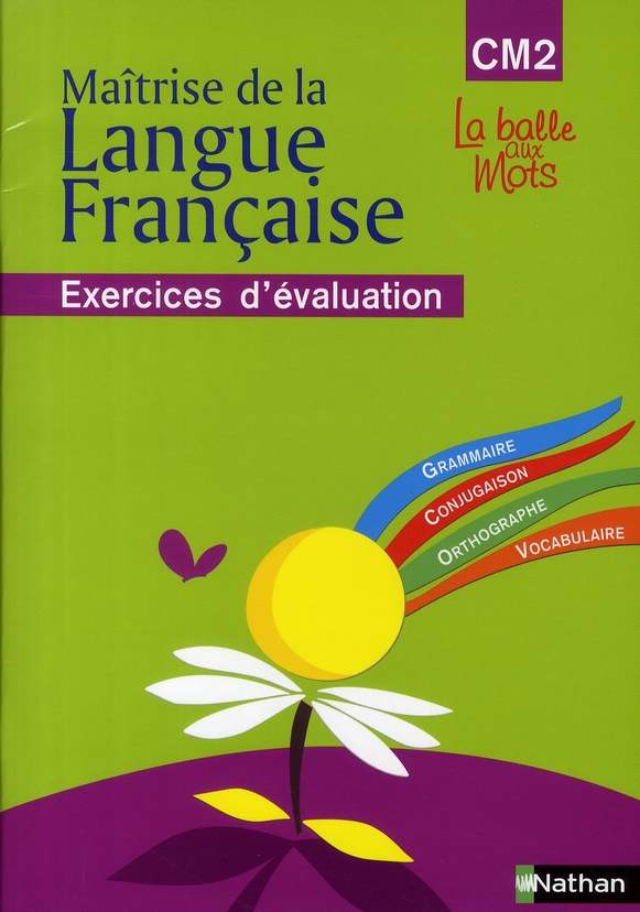 La Balle Aux Mots ; Cm2 ; Maitrise De La Langue Francaise ; Exercices D'Evaluation