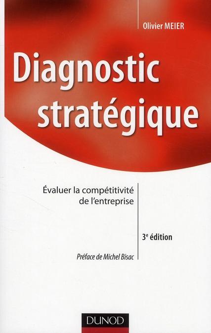 Diagnostic stratégique ; évaluer la compétitivité de l'entreprise (3e édition)